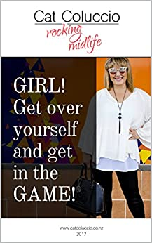 Girl! Get over yourself and Get in the Game by [Coluccio, Cat]
