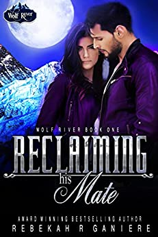 Reclaiming His Mate (Wolf River Book 1) by [Ganiere, Rebekah R.]
