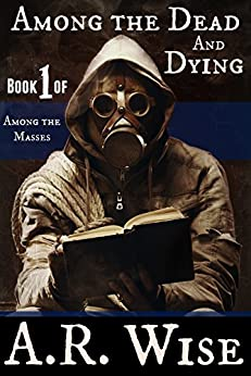 Among the Dead and Dying (Among the Masses Book 1) by [Wise, A.R.]