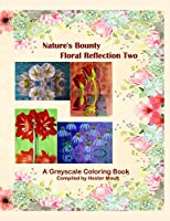 Nature's Bounty - Floral Reflection Two: A Greyscale Coloring Book