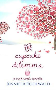 The Cupcake Dilemma: A Rock Creek Novella by [Rodewald, Jennifer]