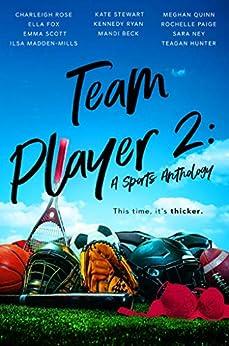 Team Player 2: A Sports Anthology by [Paige, Rochelle, Fox, Ella, Hunter, Teagan, Madden-Mills, Ilsa, Quinn, Meghan, Ryan, Kennedy, Scott, Emma, Stewart, Kate, Ney, Sara, Beck, Mandi, Charleigh Rose]