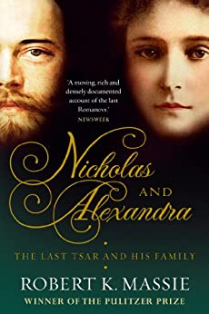 Nicholas and Alexandra: The Tragic, Compelling Story of the Last Tsar and his Family (Great Lives) by [Massie, Robert K.]