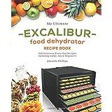 My Ultimate EXCALIBUR Food Dehydrator Recipe Book: 100 Delicious Every-Day Recipes Including Jerky, Tea & Potpourri! (Fruit a