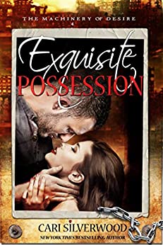 Exquisite Possession: A Dark Scifi Romance (The Machinery of Desire Book 4) by [Silverwood, Cari]