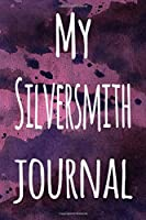 My Silversmith Journal: The perfect gift for the artist in your life - 119 page lined journal!