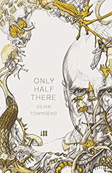 Only Half There, the autobiography of Devin Townsend by [Townsend, Devin]