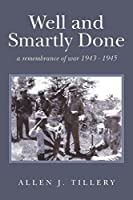 Well and Smartly Done: A Remembrance of War 1943-1945
