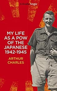 My life as a POW of the Japanese 1942-1945: British soldier's account of his horrific three and a half years a