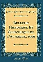 Bulletin Historique Et Scientifique de l'Auvergne, 1906 (Classic Reprint)