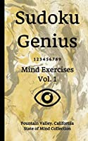 Sudoku Genius Mind Exercises Volume 1: Fountain Valley, California State of Mind Collection