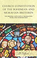 Church Constitution of the Bohemian and Moravian Brethren, the Original Latin with a Translation, Notes, and Introduction