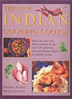 The new Indian cooking course: Enjoy the taste and flavor without the fat - over 150 authentic, delicious Indian recipes for healthy eating