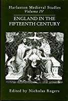 England in the Fifteenth Century (Harlaxton Mediaeval Studies)
