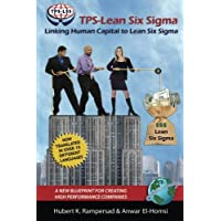 TPS-Lean Six Sigma: Linking Human Capital to Lean Six Sigma - A New Blueprint for Creating High Performance Companies