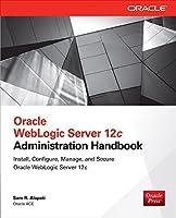 Oracle WebLogic Server 12c Administration Handbook by Sam R. Alapati(2014-05-13)