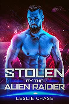 Stolen by the Alien Raider (Silent Empire Romance Book 2) by [Chase, Leslie]