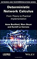 Deterministic Network Calculus: From Theory to Practical Implementation (Networks and Telecommunications)