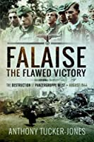Falaise: The Flawed Victory: The Destruction of Panzergruppe West, August 1944