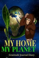 """My Home My Planet Gratitude Journal Diary: Baby Chimp Asks To Protect Earth 6x9"""" 100 Pg Diary Logbook"""