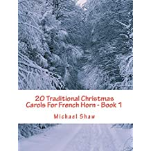 20 Traditional Christmas Carols For French Horn - Book 1: Easy Key Series For Beginners