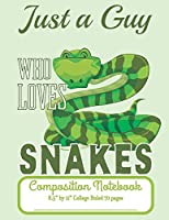 """Just A Guy Who Loves Snakes Composition Notebook 8.5"""" by 11"""" College Ruled 70 pages: Adorable Cartoon Snake And 8.5 x 11 Lined Workbook Letter Size With White Paper"""