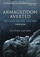 Armageddon Averted: The Soviet Collapse, 1970-2000