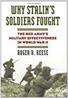 Why Stalin's Soldiers Fought: The Red Army's Military Effectiveness in World War II (Modern War Studies)