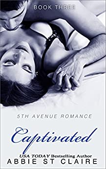 Captivated: 5th Avenue Romance Series, Book Three by [St. Claire, Abbie]