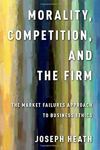 Download Morality, Competition, and the Firm: The Market Failures Approach to Business Ethics 0199990484