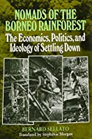 Nomads of the Borneo Rainforest: The Economics, Politics, and Ideology of Settling Down