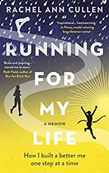 Running For My Life: How I built a better me one step at a time by [Cullen, Rachel]