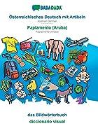 BABADADA, Oesterreichisches Deutsch mit Artikeln - Papiamento (Aruba), das Bildwoerterbuch - diccionario visual: Austrian German - Papiamento (Aruba), visual dictionary