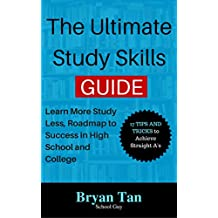 The Ultimate Study Skills Guide: Tips And Tricks To Achieve Straight A's, Learn More Study Less, Roadmap To Success In High School And College