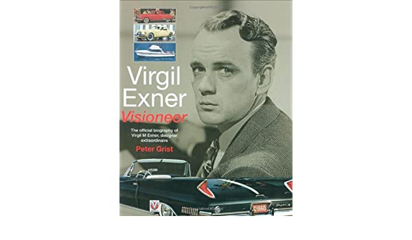 Virgil Exner Exner Visioneer The official biography of Virgil M designer extraordinaire