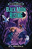 D Black Moon Rising (The Library Book 2)