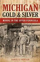 Michigan Gold & Silver: Mining in the Upper Peninsula