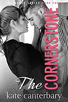 The Cornerstone (The Walsh Series Book 4) by [Canterbary, Kate]