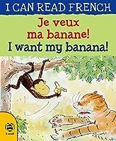 Je Veux Ma Banane!/ I Want My Banana! (I Can Read French)