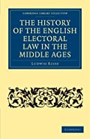 The History of the English Electoral Law in the Middle Ages (Cambridge Library Collection - Medieval History)