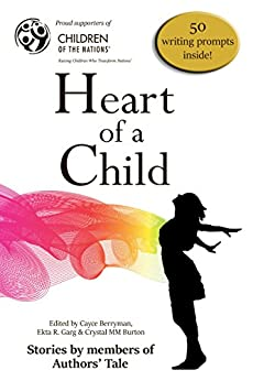 Heart of a Child by [Berryman, Cayce, Burton, Crystal MM, Felfe, Jeanne, Garg, Ekta R., Happerger, Richard, Jehlik, Cari, King, M.W., Larkins, Mitch, Manuel, G Dean, O'Neil, J.C.]