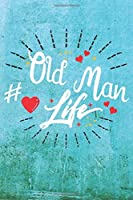 Old Man Life: Best Gift Ideas Life Quotes Blank Line Notebook and Diary to Write. Best Gift for Everyone, Pages of Lined & Blank Paper
