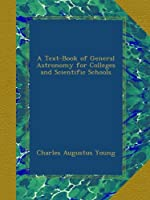 A Text-Book of General Astronomy for Colleges and Scientific Schools