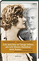 """""""Ich moechte so lange leben, als ich Ihnen dankbar sein kann."""": Alma-Mahler - Arnold Schoenberg. Der Briefwechsel."""