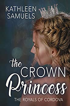 The Crown Princess (The Royals of Cordova Book 1) by [Samuels, Kathleen]