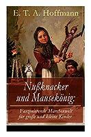 Nussknacker und Mausekoenig: Faszinierende Maerchenwelt fuer grosse und kleine Kinder: Ein spannendes Kunstmaerchen von dem Meister der schwarzen Romantik