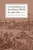 Colonial Identity in the Atlantic World, 1500-1800 (Princeton Paperbacks)