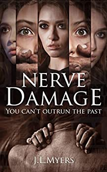 Nerve Damage: A chilling psychological thriller that will have you covering your eyes and turning the pages faster at the same time by [Myers, J.L.]