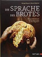 Die Sprache des Brotes: Brotqualitaet erkennen, Genuss beschreiben, mit Brot begeistern