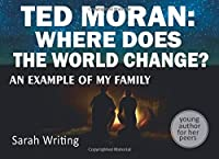Ted Moran:  Where Does the World Change?: An Example of My Family. (Sarah's Stories)